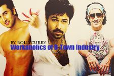 Workaholics of the B-Town Industry!