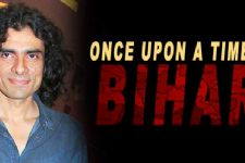 Imtiaz Ali supports Neetu Chandra 's 'Once upon a Time in Bihar'
