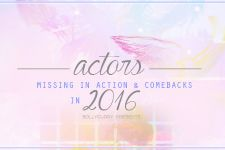 Actors MIA & Combacks In 2016