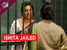 Ishita to go behind bars on Yeh Hai Mohabbatein