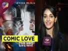 Nikita Dutta shares her love for Super heroes!