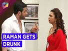 Raman to come home drunk in Yeh Hai Mohabbatien Video