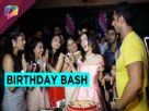 Let us take you to Tanya Sharma's Birthday party Video