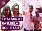 Telly Stars celebrate Holi at 'Raasleela' | Holi Madness | India Forums