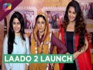 Avika Gor, Meghna Malik, Palak Jain At Laado 2's Launch | Colors Tv