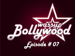 Wassup Bollywood - Episode 07