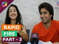 Rapid Fire Round with Harshad Chopda and Shivya Pathania - Part - 3
