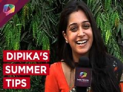 Dipika Kakar shares her summer tips