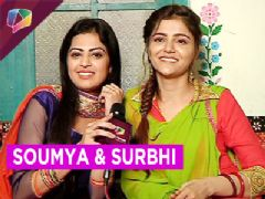 Chit Chat with Soumya and Surbhi of show Shakti - astitva ke ehsaas kii on Colors