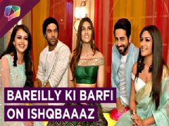 Ishqbaaaz Team Shoots With Bareilly Ki Barfi's Cast | Promotions