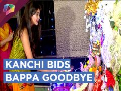 Kanchi Singh Bids Bappa A Goodbye | Dance & Fun