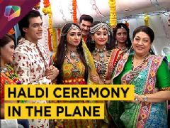 Naira Prepares For Kirti And Naksh's Haldi Ceremony In The Plane | Yeh Rishta