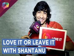 Shantanu Maheshwari Plays Love It Or Leave It | Exclusive