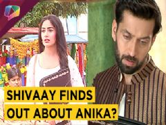 SHIVAAY FINDS OUT ABOUT ANIKA?