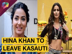 Hina Khan Confirms About Leaving Kasauti Zindagii Kay 2 | Star Plus