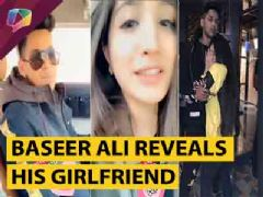 Baseer Ali Reveals Finally Reveals His Girlfriend | Find Out Now